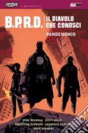 Hellboy presenta: B.P.R.D. – Il Diavolo che conosci – Pandemonio