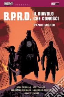 Copertina di Hellboy presenta: B.P.R.D. – Il Diavolo che conosci – Pandemonio
