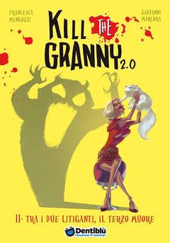 Copertina di Kill the Granny 2.0 – Tra i due litiganti il terzo muore